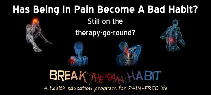 Has Beiing In Pain Become A Bad Habit? Still on the therapy-go-round? Breat The Pain Habit - A health education program for PAIN-FREE life
